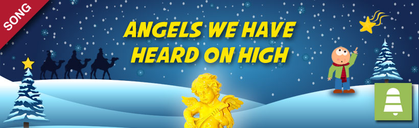 Angels we have heard on high Christmas Carols and Songs
