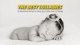 The Best Lullabies | 10 Bedtime Songs to Sing your Little One to Sleep