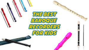 The Best Baroque Recorders for your Kid's Music Class