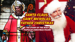 Santa Claus, Saint Nicholas, Father Christmas | The Story and the Profile of the Most Popular Christmas Figure