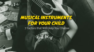 A Musical Instrument for your Child | 7 Factors that Will Help You Choose