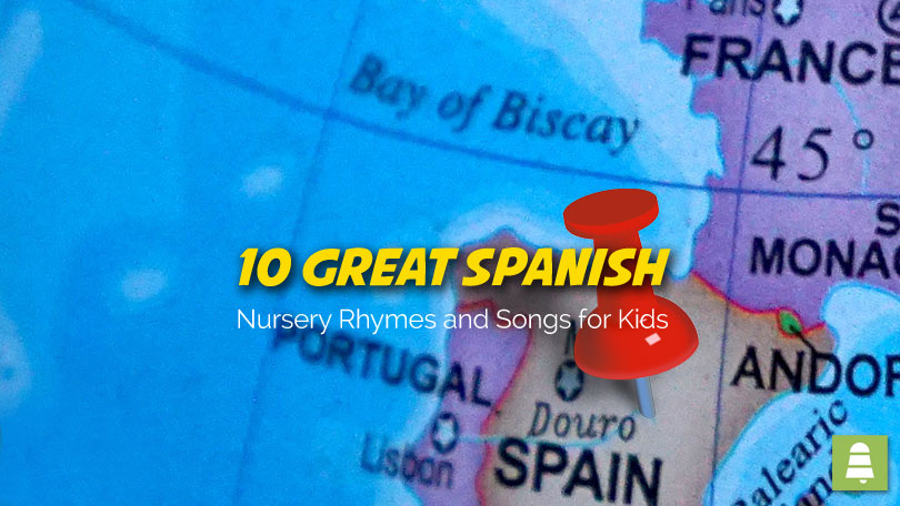 10 Great Spanish Nursery Rhymes and Songs for Kids.