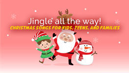 Jingle All the Way! | 20 Christmas Songs for Kids, Teens, and Families (+Lyrics!)