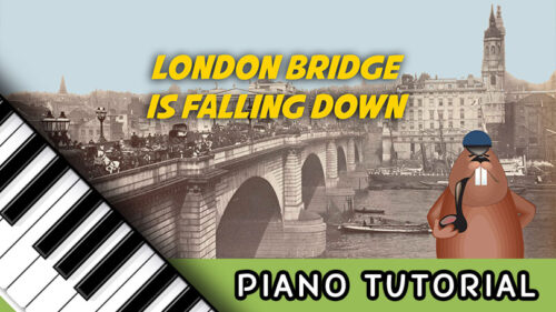 How To Play London Bridge Is Falling Down – Piano Notes, Chords, Sheet Music and Activities