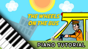 How to Play The Wheels on the Bus – Notes, Chords, Sheet Music and Activities