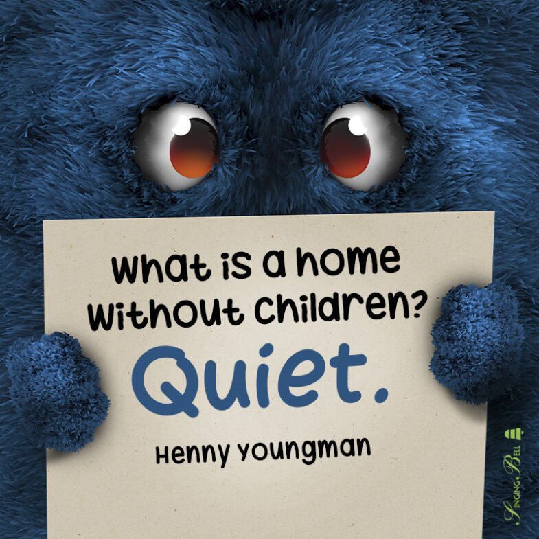 Famous quote about children.