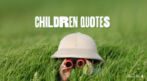 Invaluable Treasures | 80 Famous Quotes about Children